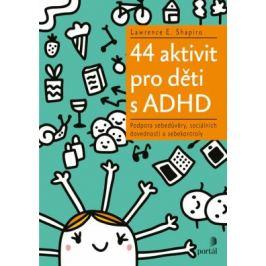 44 aktivit pro děti s ADHD - Podpora sebedůvěry, sociálních dovedností a sebekontroly - Lawrence E. Shapiro