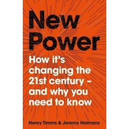 New Power: How It´s Changing The 21st Century - and Why You Need To Know - Henry Timms