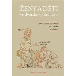 Ženy a děti ve dvorské společnosti - Jan Zelenka, Dana Dvořáčková-Malá