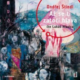 Až se ti zatočí hlava - Štindl Ondřej - audiokniha