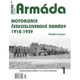 Armáda 1 - Motorizace československé armády 1918-1939 - Vladimír Francev