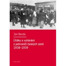 Útěky a vyhánění z pohraničí českých zemí 1938-1939 - Jan Benda