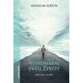 Nepromarni svůj život - Anselm Grün