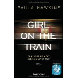 Girl on the Train: Du kennst sie nicht, aber sie kennt dich - Paula Hawkins