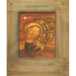 Dát život němým věcem světa - František Halas