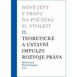 Nové jevy v právu na počátku 21. století - sv. 2 - Teoretické a ústavní impulzy - Michal Tomášek, Aleš Gerloch