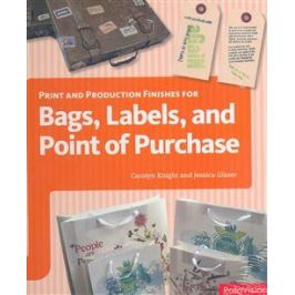 Print and Production Finishes for Bags, Labels, and Point of Purchase - Jessica Glaser, Carolyn Knight