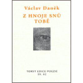 Z hnoje snů tobě - Václav Daněk