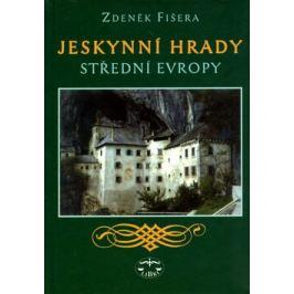 Jeskynní hrady střední Evropy - Zdeněk Fišera
