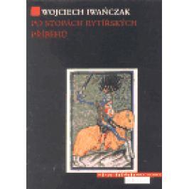 Po stopách rytířských příběhů - Wojcziech Iwanczak
