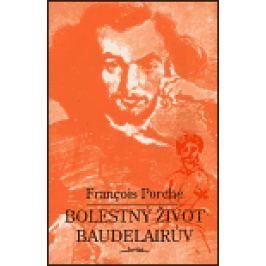 Bolestný život Baudelairův - Francois Porché