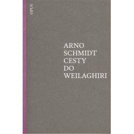 Cesty do Weilaghiri - Arno Schmidt
