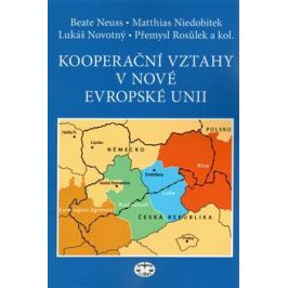 Kooperační vztahy v nové Evropské unii - Lukáš Novotný, Přemysl Rosůlek, Beate Neuss, Matthias Niedobitek