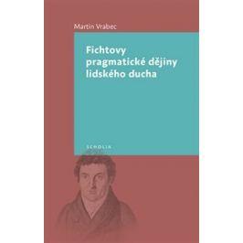 Fichtovy pragmatické dějiny lidského ducha - Martin Vrabec