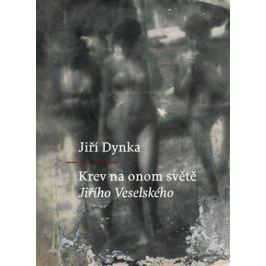 Krev na onom světě Jiřího Veselského - Jiří Dynka