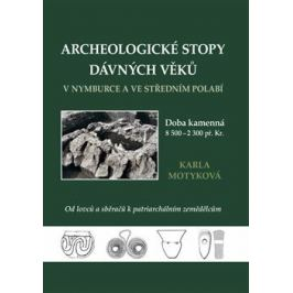 Archeologické stopy dávných věků v Nymburce a ve středním Polabí - Karla Motyková
