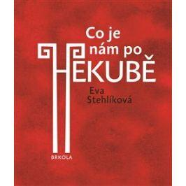 Co je nám po Hekubě - Eva Stehlíková