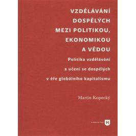 Vzdělávání dospělých mezi politikou, ekonomikou a vědou - Martin Kopecký