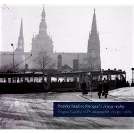 Pražský hrad ve fotografii 1939-1989 / Prague Castle in Photographs 1939-1989 - Pavel Scheufler, Klára Halmanová, Michal Šula, Pavel Zeman