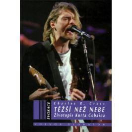 Těžší než nebe: Životopis Curta Cobaina - Charles R. Cross