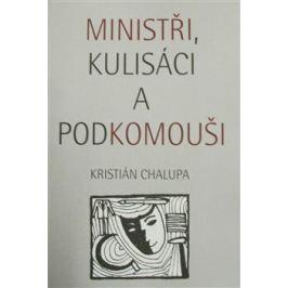 Ministři, kulisáci a podkomouši - Kristián Chalupa