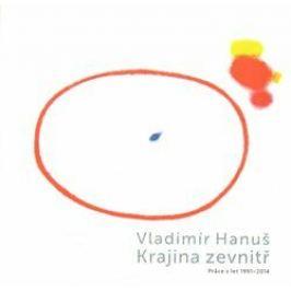 Vladimír Hanuš - Krajina zevnitř - Marcel Fišer, Vladimír Hanuš