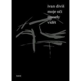 Moje oči musely vidět - Ivan Diviš
