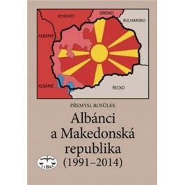 Albánci a Makedonská republika (1991-2014) - Přemysl Rosůlek