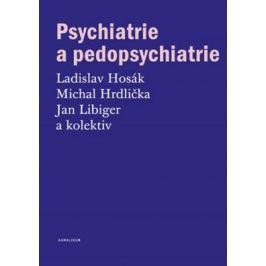 Psychiatrie a pedopsychiatrie - Ladislav Hosák, Michal Hrdlička, Jan Libiger