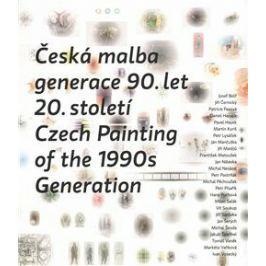 Česká malba generace 90.let 20.století / Czech Paiting of the 1990s Generation