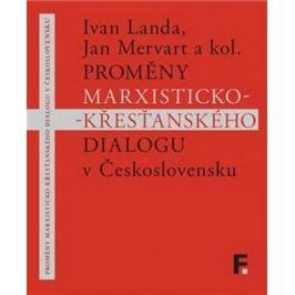 Proměny marxisticko-křesťanského dialogu v Československu - Mervart Jan, Ivan Landa