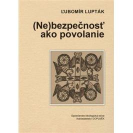 (Ne)bezpečnosť ako povolanie - Ľubomír Lupták