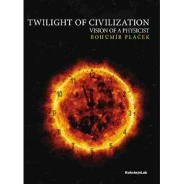 Twilight of Civilization, vision of the physicist - Bohumír Plaček