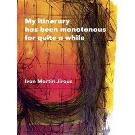 My itinerary has been monotonous for quite a while - Ivan Martin Jirous, Lucie Ferliková