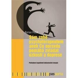 Sám sobě psychoterapeutem aneb Co opravdu pomáhá zvládat úzkosti a deprese - Roman Pešek