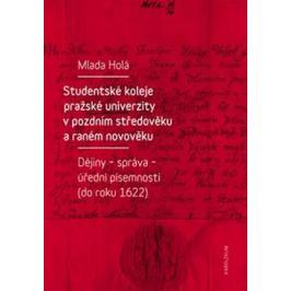 Studentské koleje pražské univerzity v pozdním středověku a raném novověku - Mlada Holá