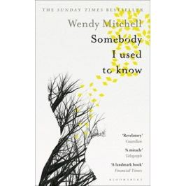 Somebody I Used to Know - Wendy Mitchell