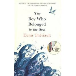 The Boy Who Belonged to the Sea - Denis Theriault
