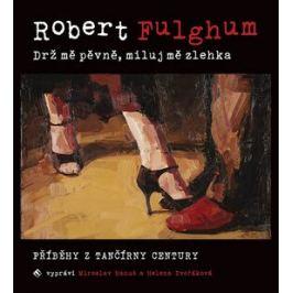 Drž mě pevně, miluj mě zlehka - Robert Fulghum - audiokniha