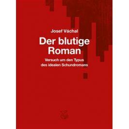 Der blutige Roman - Josef Váchal