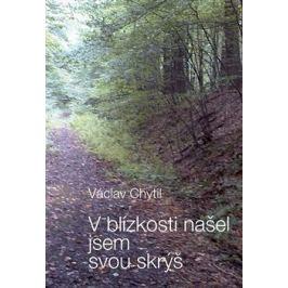 V blízkosti našel jsem svou skrýš - Václav Chytil