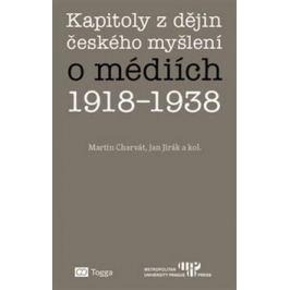 Kapitoly z dějin českého myšlení o médiích 1918–1938 - Jan Jirák, Martin Charvát