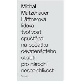 Häffnerova lidová tvořivost opuštěná na počátku devatenáctého století pro národní nespolehlivost - Michal Matzenauer