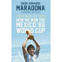 Touched By God: How We Won the Mexico '86 World Cup - Diego Maradona, Daniel Arnucci