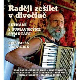 Raději zešílet v divočině - Aleš Palán, Jan Šibík - audiokniha