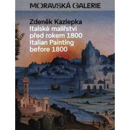 Italské malířství před rokem 1800 - Zdeněk Kazlepka
