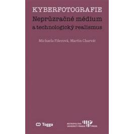 Kyberfotografie. Neprůzračné médium a technologický realismus - Michaela Fišerová, Martin Charvát