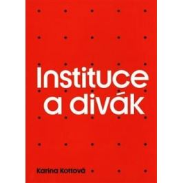 Instituce a divák - Karina Kottová