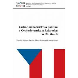 Církve, náboženství a politika v Československu a Rakousku ve 20. století - Jaroslav Šebek, Miroslav Kunštát, Hildegard Schmoller