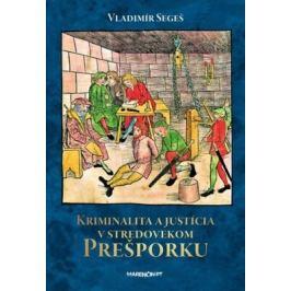 Kriminalita a justícia v stredovekom Prešporku - Vladimír Segeš